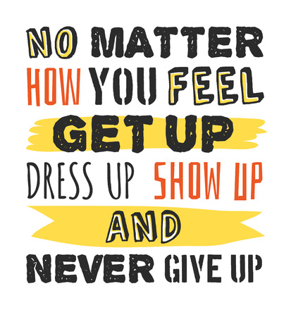 Text template for design No matter how you feel, Get up, Dress up, Show up and Never give up, Sport Motivation Quote, Positive typography for poster, t-shirt or card