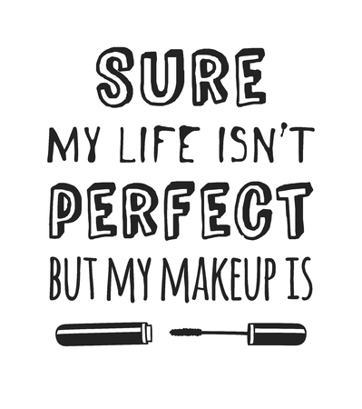 Hand drawn illustration beauty products and fashion quote Sure, my life isnt perfect, but my makeup is. Creative ink art work. Actual vector makeup drawing Foto de archivo - 106959439