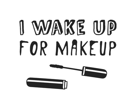Hand drawn illustration beauty products and fashion quote I wake up for makeup. Creative ink art work. Actual vector makeup drawing