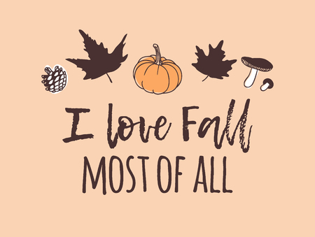 Hand drawn Autumn illustration and lettering. Creative ink season art work with text I LOVE FALL MOST OF ALL. Actual vector quote about Fall