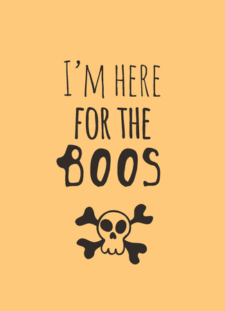Hand drawn illustration Skull and Bones and Quote. Creative ink art work. Actual vector drawing. Artistic isolated Halloween object and text: Im here for the BOOS