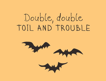 Hand drawn illustration Bat and Quote. Creative ink art work. Actual vector drawing. Artistic isolated Halloween Animal and text: Double, double, toil and trouble