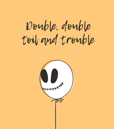 Hand drawn illustration Balloon with Spooky Face and Quote. Creative ink art work. Actual vector drawing. Artistic isolated Halloween object and text: Double, double, toil and trouble