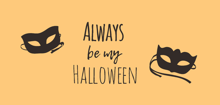 Hand drawn illustration Mask and Quote. Creative ink art work. Actual vector drawing. Artistic isolated Halloween object and text: Always be my Halloween
