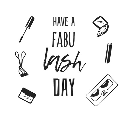 Hand drawn illustration fashion quote. Creative ink art work. Actual vector makeup drawing and text about beauty, HAVE A FABU LASH DAY
