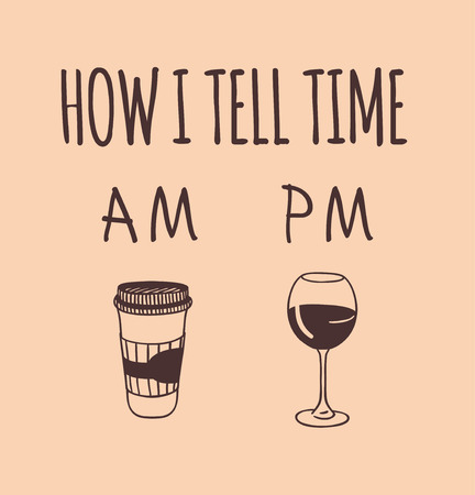 Hand drawn illustration coffee, wine and quote. Creative ink art work. Actual vector drawing. Kitchen set and text HOM I TELL TIME. AM and PM Illustration