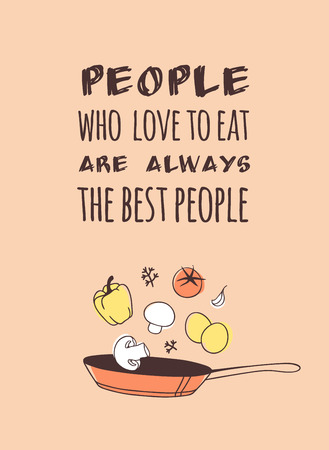 Hand drawn illustration pan, food and dishes and quote. Creative ink art work. Actual vector drawing. Kitchen set and text PEOPLE WHO LOVE TO EAT ARE ALWAYS THE BEST PEOPLE
