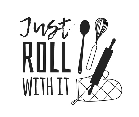 Hand drawn illustration cooking tools and dishes and quote. Creative ink art work. Actual vector drawing. Kitchen set and text JUST ROLL WITH IT
