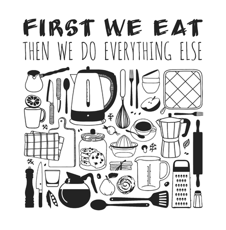 Hand drawn illustration cooking tools, dishes, food and quote. Creative ink art work. Actual vector drawing. Kitchen set and text FIRST WE EAT, THEN WE DO EVERYTHING ELSE Illustration