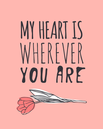 Hand drawn Fashion Illustration Romantic tulip and quote. Creative ink art work. Actual vector drawing of Holiday things. Happy Valentines Day set and text MY HEART IS WHEREVER YOU ARE