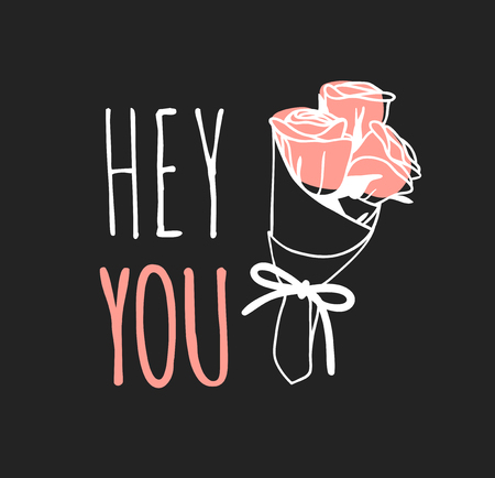 Hand drawn Fashion Illustration Romantic roses and quote. Creative ink art work. Actual vector drawing of Holiday things. Happy Valentines Day set and text HEY YOU