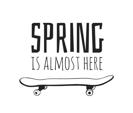 Hand drawn Spring Fashion illustration skateboard and quote SPRING IS ALMOST HERE. Actual Season vector background. Black and white artistic doddle drawing objects and text. Creative ink art work Illustration