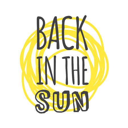 Hand drawn Illustration Sun. Doodle style element and Summer Quote. Yellow Solar System Objects with positive text BACK IN THE SUN