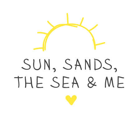 Hand drawn Illustration Sun. Doodle style element and Summer Quote. Yellow Solar System Objects with positive text SUN, SANDS, THE SEA AND ME