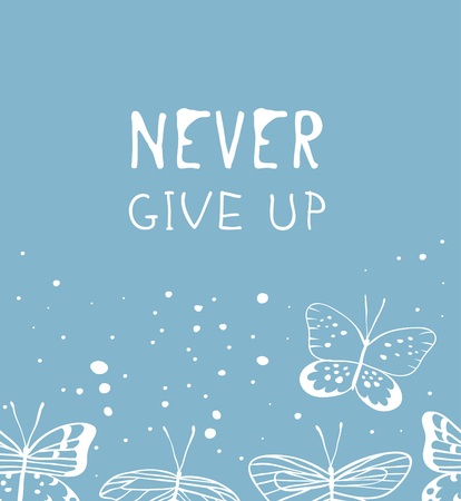 Hand drawn illustration butterfly and text. Positive quote NEVER GIVE UP for today and doodle style element. Creative ink art work. Actual vector drawing