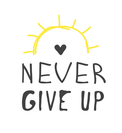Hand drawn illustration and text. Positive quote NEVER GIVE UP for today and doodle style element. Creative ink art work. Actual vector drawing