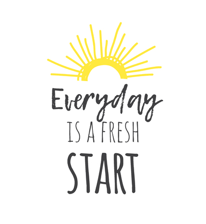 Hand drawn illustration sun and text. Positive quote EVERYDAY IS A FRESH START for today and doodle style element. Creative ink art work. Actual vector drawing