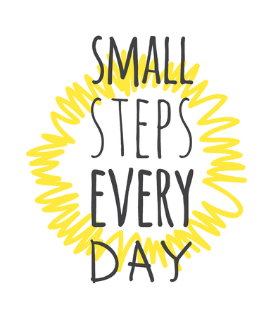 Hand drawn illustration and text SMALL STEPS EVERY DAY. Positive quote for today and doodle style element. Creative ink art work. Actual vector drawing