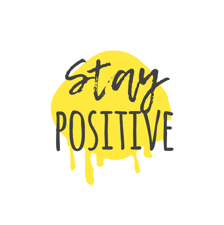 Hand drawn illustration and text. Stay Positive quote for today and doodle style element. Creative ink art work. Actual vector drawing Illustration