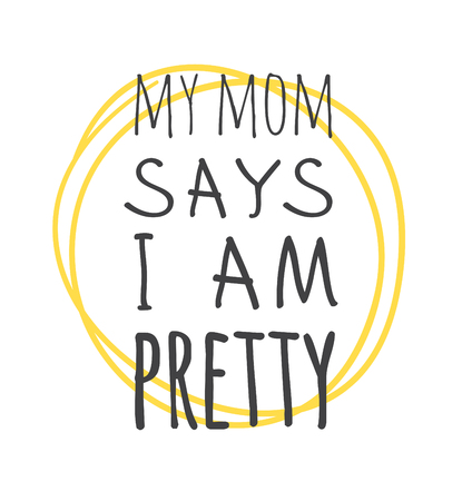 Hand drawn illustration sun and text MY MOM SAYS I AM PRETTY. Positive quote for today and doodle style element. Creative ink art work. Actual vector drawing