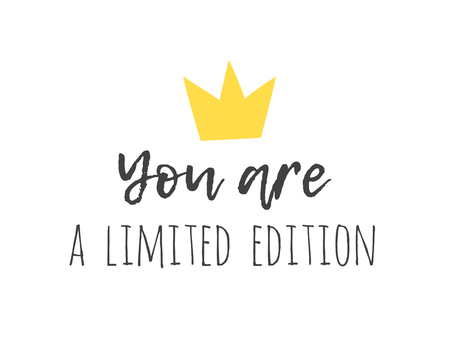 Hand drawn illustration crown and text YOU ARE A LIMITED EDITION. Positive quote for today and doodle style element. Creative ink art work. Actual vector drawing