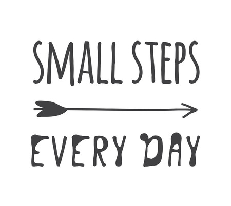 Hand drawn illustration arrow and text SMALL STEPS EVERY DAY. Positive quote for today and doodle style element. Creative ink art work. Actual vector drawing Illustration