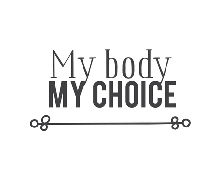 Hand drawn illustration and text MY BODY MY CHOICE. Positive quote for today and doodle style element. Creative ink art work. Actual vector drawing Illustration