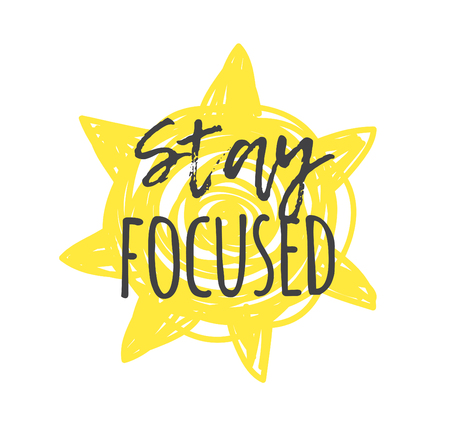 Hand drawn illustration sun and text STAY FOCUSED. Positive quote for today and doodle style element. Creative ink art work. Actual vector drawing Çizim
