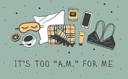 Hand drawn objects about Sleep Routines and text.Vector Cozy Illustration . Creative artwork. Set of doodle and quote ITS TOO A.M. FOR ME