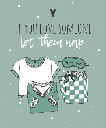 Hand drawn objects about Sleep Routines and text.Vector Cozy Illustration. Creative artwork. Set of doodle pajamas and quote IF YOU LOVE SOMEONE LET THEM NAP