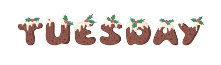 Cartoon vector illustration Christmas Pudding. Hand drawn font. Actual Creative Holidays bake alphabet and word TUESDAY