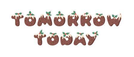 Cartoon illustration Christmas Pudding. Hand drawn font. Actual Creative Holidays bake alphabet and word TOMORROW, TODAY