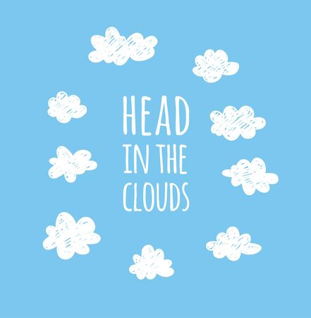 Funny cloud in cartoon style on blue background and quote HEAD IN CLOUDS. Hand drawn illustration sky and text. Creative art work. Actual vector weather drawing