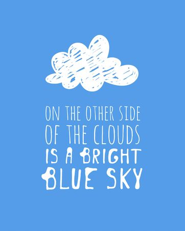 Funny cloud in cartoon style on blue background and quote. Hand drawn illustration sky and text. Creative art work. Actual vector weather drawing