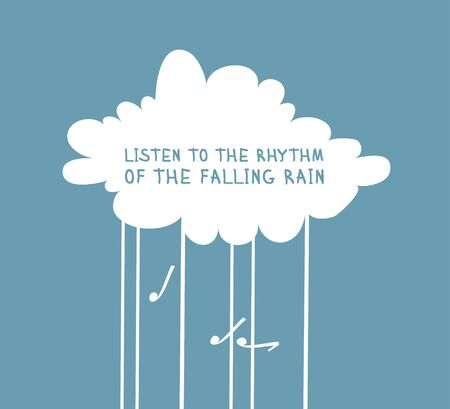 Funny cloud in cartoon style on blue background and quote LISTEN TO THE RHYHM OF THE FALLING RAIN. Hand drawn illustration sky and text. Creative art work. Actual vector weather drawing