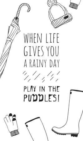 Funny quote about weather WHEN LIFE GIVES YOU RAINY DAY PLAY IN THE PUDDLES. Hand drawn illustration umbrella, hat, rubber boots, gloves and text. Creative ink art work. Actual vector drawing