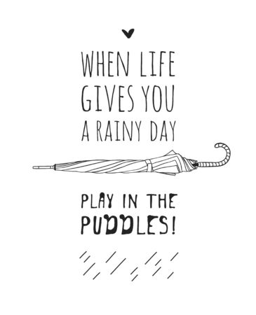 Funny quote about weather WHEN LIFE GIVES YOU RAINY DAY PLAY IN THE PUDDLES. Hand drawn illustration umbrella and text. Creative ink art work. Actual vector drawing