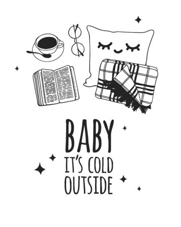 Funny quote about weather BABY IT'S COLD OUTSIDE. Hand drawn illustration cup of coffee, book, glasses and text. Creative ink art work. Actual vector drawing