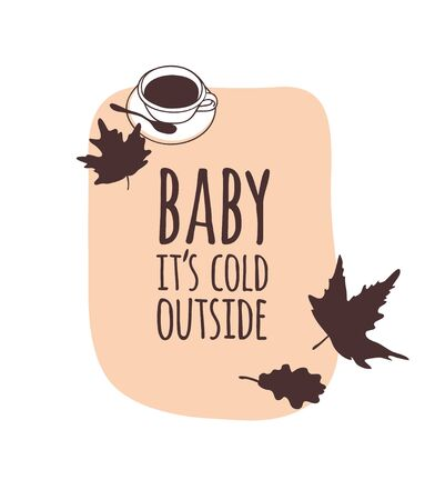 Funny quote about weather BABY ITS COLD OUTSIDE. Hand drawn illustration cup of coffee, leaves and text. Creative ink art work. Actual vector drawing 일러스트