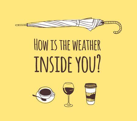Citation drôle sur la météo COMMENT EST LA MÉTÉO À L'INTÉRIEUR DE VOUS. Parapluie, boissons et texte d'illustration dessinés à la main. Oeuvre d'art à l'encre créative. Dessin vectoriel réel