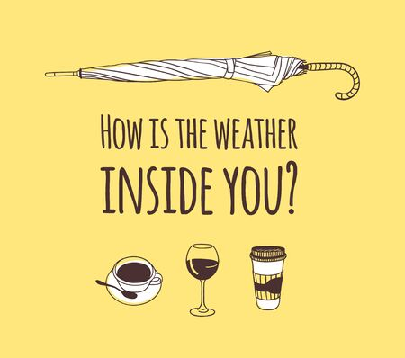 Funny quote about weather HOW IS THE WEATHER INSIDE YOU. Hand drawn illustration umbrella, drinks and text. Creative ink art work. Actual vector drawing