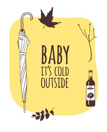 Funny quote about weather BABY ITS COLD OUTSIDE. Hand drawn illustration umbrella, wine and text. Creative ink art work. Actual vector drawing