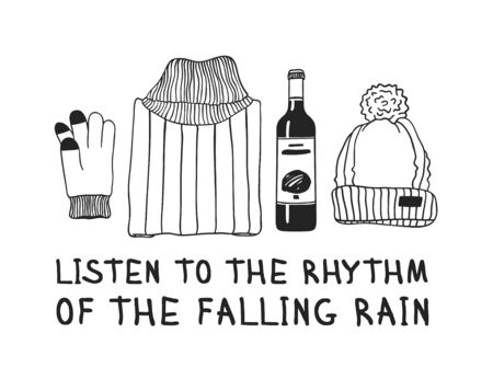 Funny quote about weather LISTEN TO THE RHYTHM OF THE FALLING RAIN. Hand drawn illustration sweater, hat, glove, wine and text. Creative ink art work. Actual vector drawing