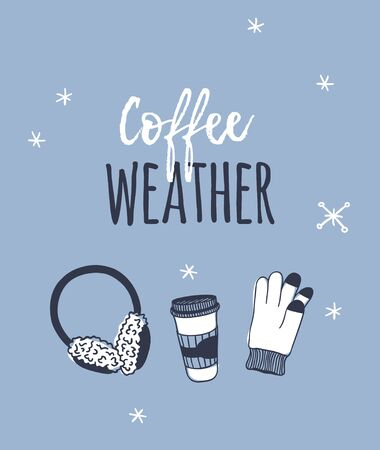 Funny quote about COFFEE WEATHER. Hand drawn illustration  fluffy headphones, coffee, glove and text. Creative ink art work. Actual vector drawing