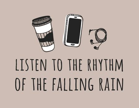 Funny quote about weather LISTEN TO THE RHYTHM OF THE FALLING RAIN. Hand drawn illustration coffee, phone, headphones and text. Creative ink art work. Actual vector drawing 일러스트