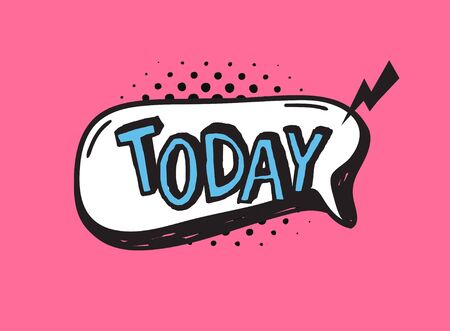 Hand drawn speech bubble with text on pink background and halftone. Vector pop art object and word TODAY. Doodle element for dialog or comic