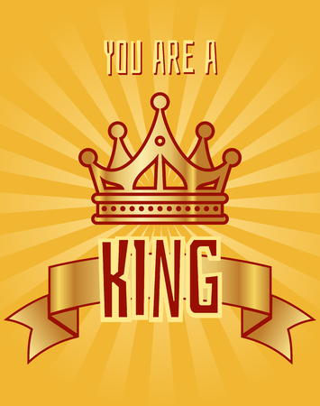 You are a king greeting card with crown and ribbon. Vector illustration