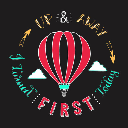 Hand drawn typography poster.Hot air balloon in the clouds.Up and away i turned first today.Vector illustrationbackgroundgreeting card.