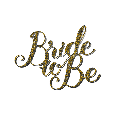 Vector quote Bride to Be with gold glitter effect. Handmade unique wedding romantic silhouette. A picture is suitable for printing, engraving, laser cutting paper, wood, metal, stencil manufacturing