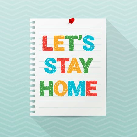 Lets Stay Home hand drawn text. Notebook paper sheet hanging on a wall. Self-quarantine, self-isolation concept. Covid-19, Coronavirus 2019 protection vector illustration Pandemic and epidemic poster Illustration
